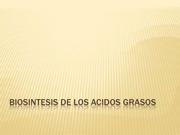 BIOSINTESIS DE LOS ACIDOS GRASOS<br />