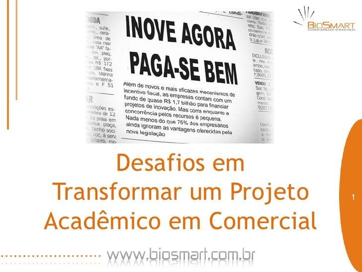 Desafios em  Transformar um Projeto   1   Acadêmico em Comercial