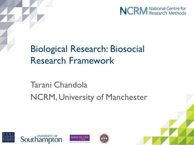 Biosocial Research: Some methodological considerations Tarani Chandola NCRM, University of Manchester Acknowledgements: UK...