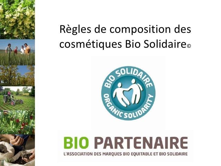 Règles de composition descosmétiques Bio Solidaire©