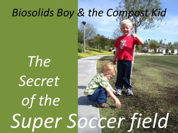 Biosolids Boy & the Compost Kid <br />The Secret of the<br />Super Soccer field<br />
