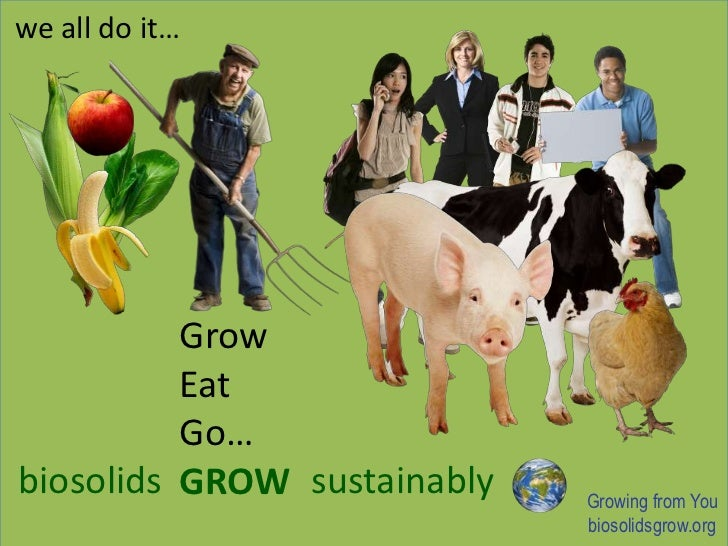 we all do it…<br />Grow<br />Eat<br />Go…<br />GROW<br />biosolids<br />sustainably<br />Growing from You<br />biosolidsgr...