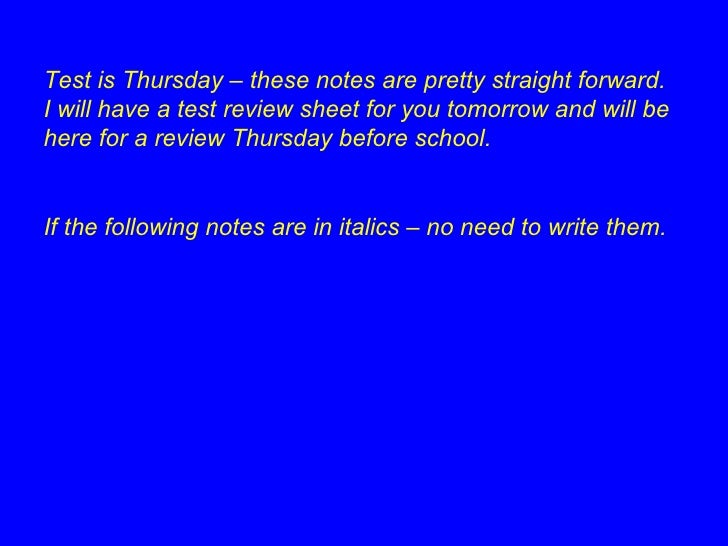 Test is Thursday – these notes are pretty straight forward.  I will have a test review sheet for you tomorrow and will be ...
