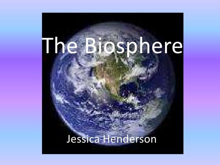 The Biosphere  Jessica Henderson
