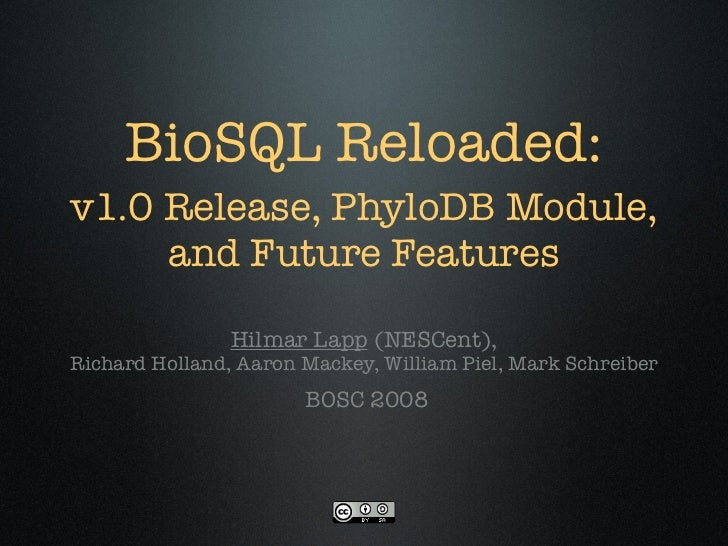 BioSQL Reloaded: v1.0 Release, PhyloDB Module,      and Future Features                  Hilmar Lapp (NESCent), Richard Ho...
