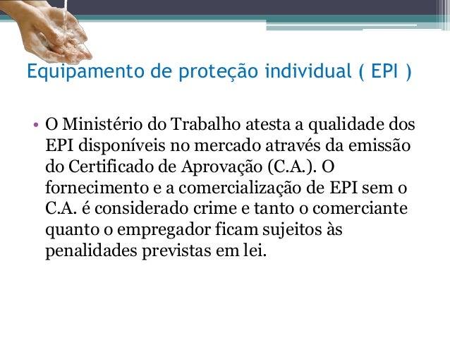 12. Equipamento de proteção individual ( EPI ) • O Ministério do Trabalho  atesta a qualidade dos EPI disponíveis no mercado através da emissão ... 2edefacd8c