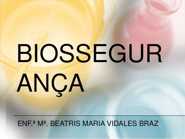 BIOSSEGURANÇAENF.ª Mª. BEATRIS MARIA VIDALES BRAZ