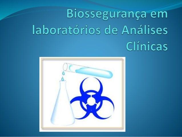 4a1c06a83536a Biossegurança em laboratórios de análises clínicas 2014. O que é  biossegurança  É um conjunto de ações voltadas para preservação,  minimização ou ...