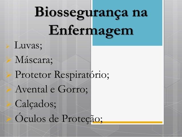 Biossegurança na Enfermagem  Luvas;  Máscara;  Protetor Respiratório;  Avental e Gorro;  Calçados;  Óculos de Proteç...