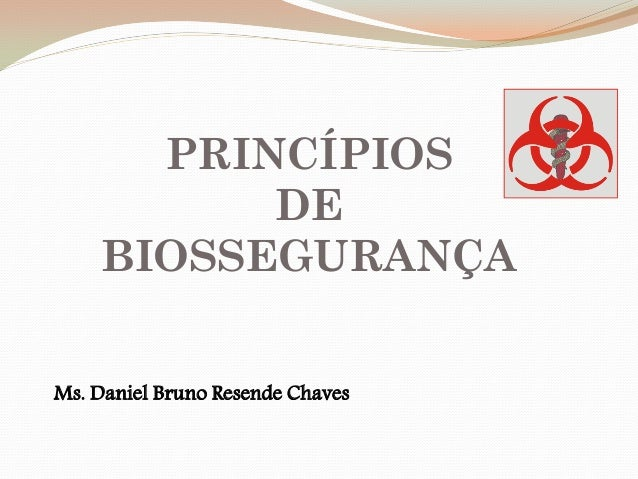 PRINCÍPIOS DE BIOSSEGURANÇA Ms. Daniel Bruno Resende Chaves