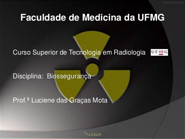 Curso Superior de Tecnologia em Radiologia Disciplina: Biossegurança Prof.ª Luciene das Graças Mota sexta-feira, 14 de mar...