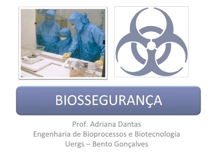 Prof. Adriana DantasEngenharia de Bioprocessos e Biotecnologia        Uergs – Bento Gonçalves