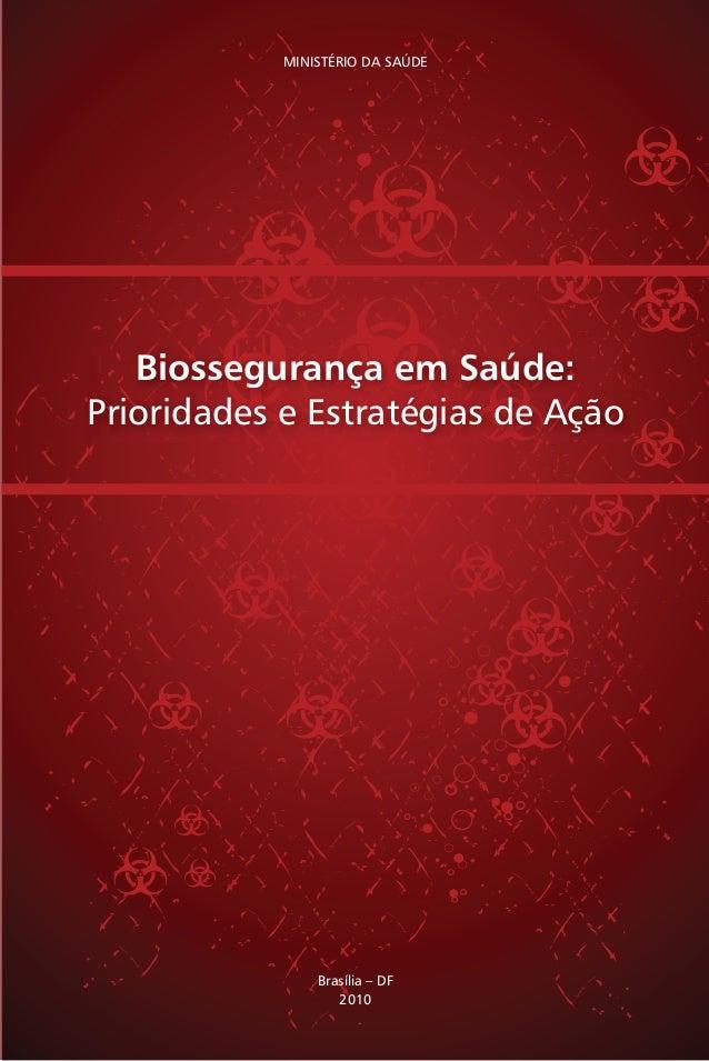 MINISTÉRIO DA SAÚDE  Biossegurança em Saúde:  Prioridades e Estratégias de Ação  Brasília – DF  2010