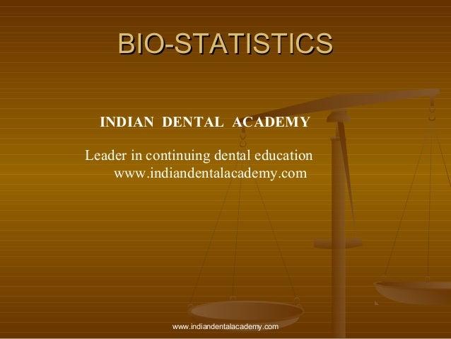 BIO-STATISTICSBIO-STATISTICS INDIAN DENTAL ACADEMY Leader in continuing dental education www.indiandentalacademy.com www.i...