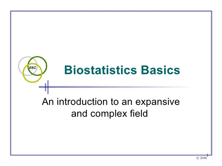 Biostatistics Basics   An introduction to an expansive and complex field
