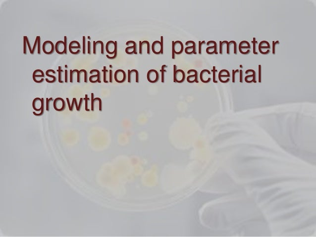 Modeling and parameter  estimation of bacterial  growth