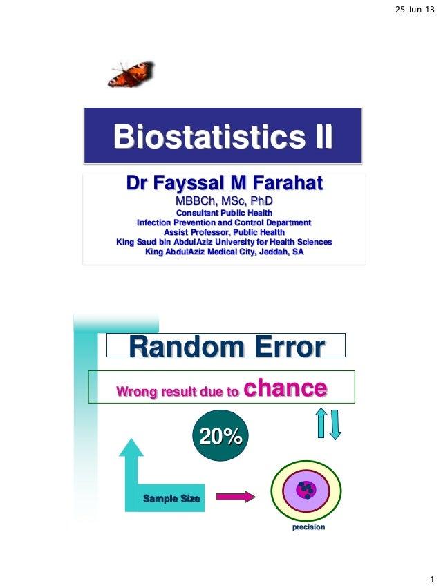 25-Jun-13 1 Biostatistics II Dr Fayssal M Farahat MBBCh, MSc, PhD Consultant Public Health Infection Prevention and Contro...