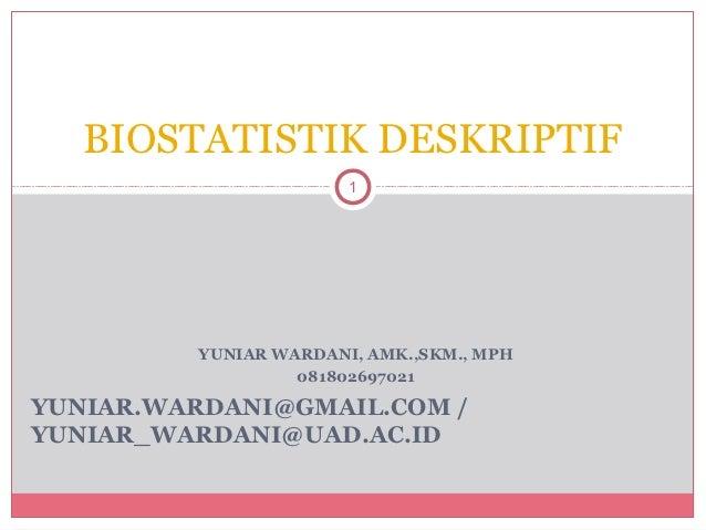 BIOSTATISTIK DESKRIPTIF                       1         YUNIAR WARDANI, AMK.,SKM., MPH                  081802697021YUNIAR...