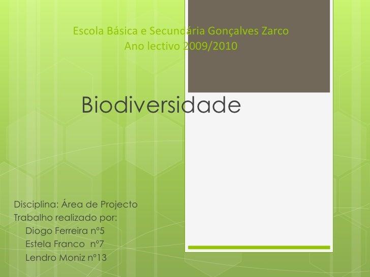 Escola Básica e Secundária Gonçalves ZarcoAno lectivo 2009/2010<br />Biodiversidade<br />Disciplina: Área de Projecto<br /...