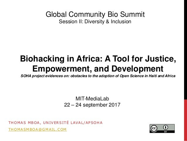 THOMAS MBOA, UNIVERSITÉ LAVAL/APSOHA THOMASMBOA@GMAIL.COM Biohacking in Africa: A Tool for Justice, Empowerment, and Devel...