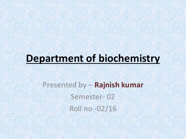 Department of biochemistry Presented by – Rajnish kumar Semester- 02 Roll no -02/16