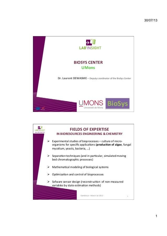 30/07/13 1 BIOSYSCENTER UMons Dr.LaurentDEWASME–DeputycoordinatoroftheBioSysCenter    ! BioSys FIELDSOFE...