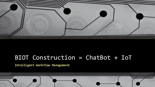 BIOT Construction = ChatBot + IoT Intelligent Workflow Management
