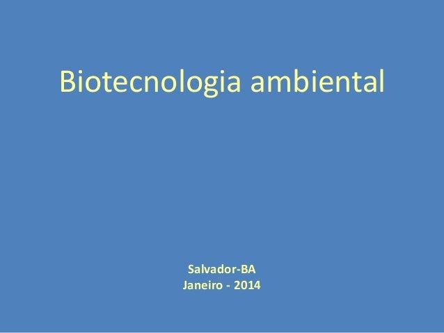 Biotecnologia ambiental  Salvador-BA Janeiro - 2014