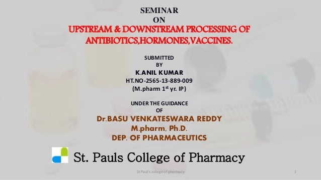 SEMINAR  ON  UPSTREAM & DOWNSTREAM PROCESSING OF  ANTIBIOTICS,HORMONES,VACCINES.  SUBMITTED  BY  K.ANIL KUMAR  HT.NO-2565-...