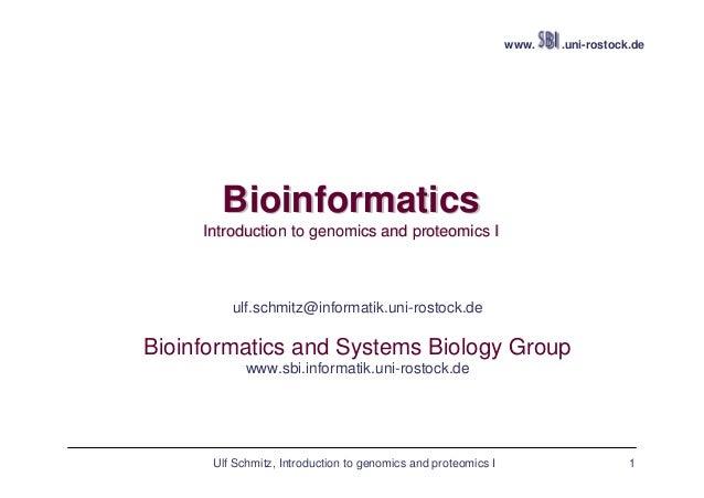 Ulf Schmitz, Introduction to genomics and proteomics I 1 www. .uni-rostock.de BioinformaticsBioinformatics Introduction to...