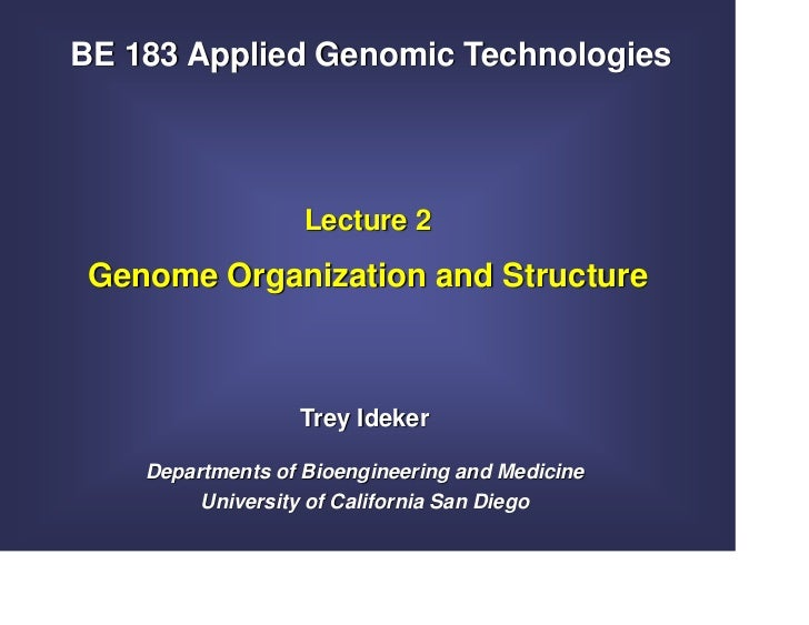 BE 183 Applied Genomic Technologies                   Lecture 2 Genome Organization and Structure                  Trey Id...