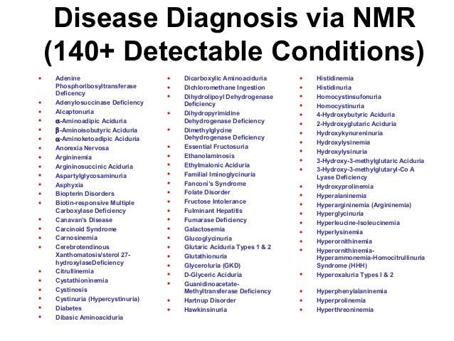 Disease Diagnosis via NMR (140+ Detectable Conditions) • Adenine Phosphoribosyltransferase Deficency • Adenylosuccinase De...