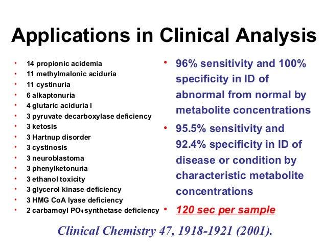 Applications in Clinical Analysis • 14 propionic acidemia • 11 methylmalonic aciduria • 11 cystinuria • 6 alkaptonuria • 4...