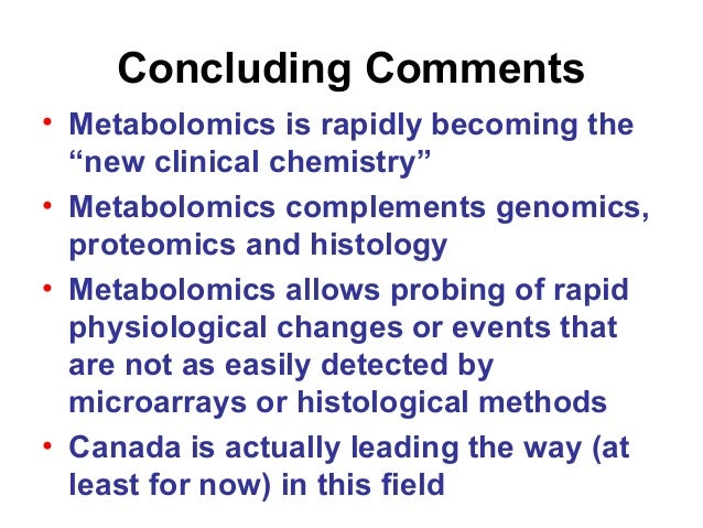 """Concluding Comments • Metabolomics is rapidly becoming the """"new clinical chemistry"""" • Metabolomics complements genomics, p..."""