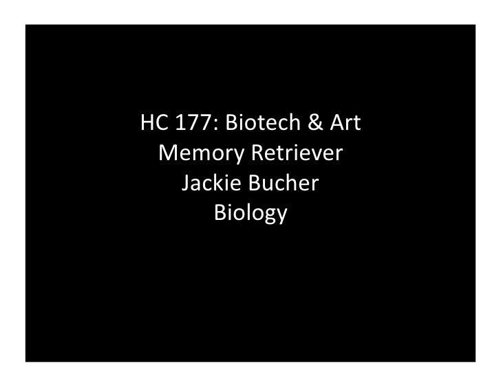 HC177:Biotech&Art  MemoryRetriever     JackieBucher        Biology