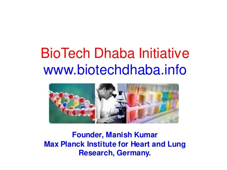BioTech Dhaba Initiativewww.biotechdhaba.info       Founder, Manish KumarMax Planck Institute for Heart and Lung         R...