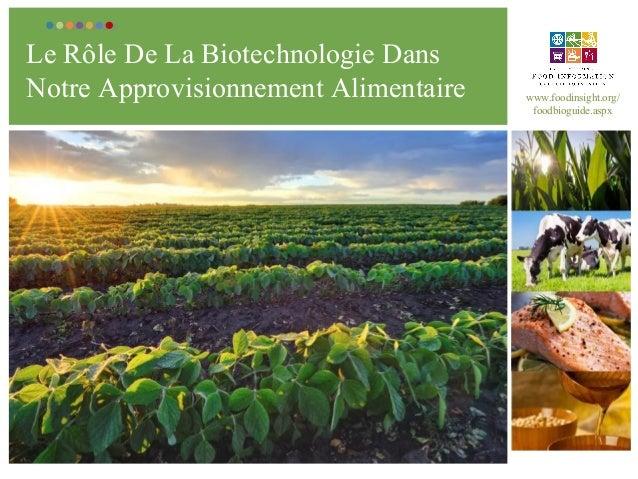 Le Rôle De La Biotechnologie Dans Notre Approvisionnement Alimentaire www.foodinsight.org/ foodbioguide.aspx