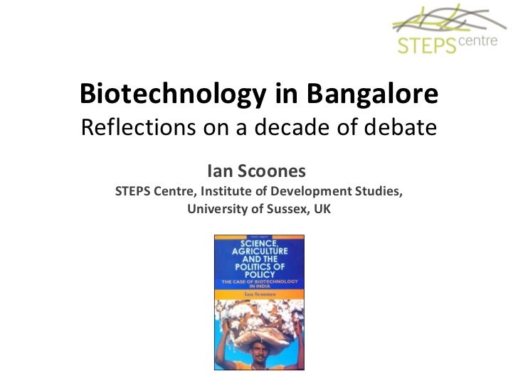 Biotechnology in Bangalore Reflections on a decade of debate Ian Scoones  STEPS Centre, Institute of Development Studies, ...
