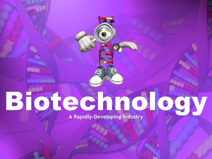 Biotechnology<br />A Rapidly-Developing Industry<br />