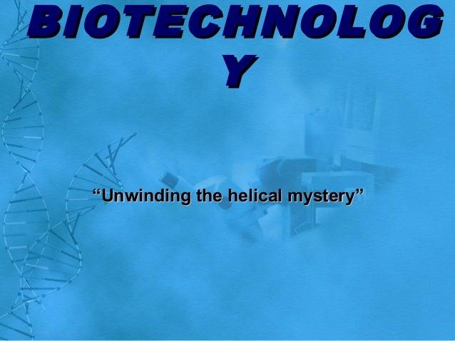 "BIOTECHNOLOGBIOTECHNOLOG YY """"Unwinding the helical mystery""Unwinding the helical mystery"""