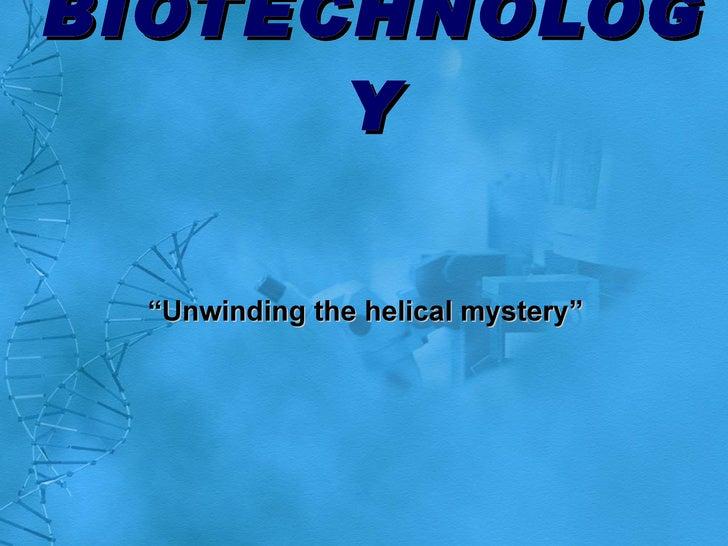 """BIOTECHNOLOGY """" Unwinding the helical mystery"""""""