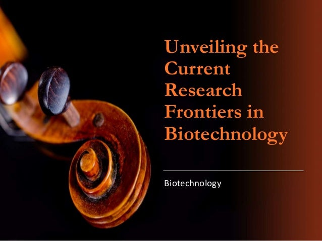 Unveiling the Current Research Frontiers in Biotechnology Biotechnology