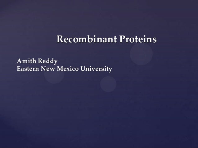 Recombinant Proteins Amith Reddy Eastern New Mexico University