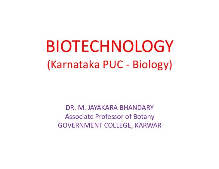 BIOTECHNOLOGY(Karnataka PUC - Biology)    DR. M. JAYAKARA BHANDARY    Associate Professor of Botany  GOVERNMENT COLLEGE, K...