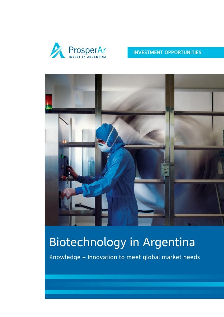 INVESTMENT OPPORTUNITIES     Biotechnology in Argentina Knowledge + Innovation to meet global market needs