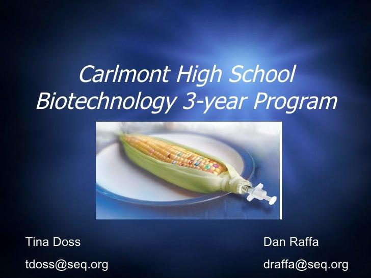 Carlmont High School Biotechnology 3-year Program Tina Doss [email_address] Dan Raffa [email_address]