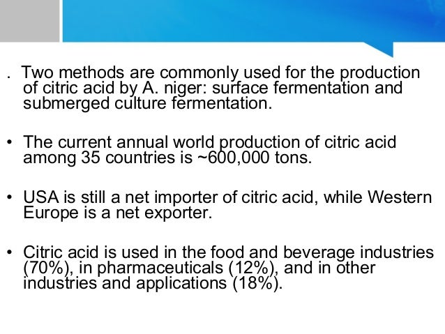 production of citric acid a niger By recycling and reusing waste material from cane molasses citric acid production can be easily achieved by using microorganisms that have the ability to produce citric acid efficiency such as aspergillus niger keywords: aspergillus niger, sugarcane molasses, citric acid production, sucrose, distillation, fermentation.
