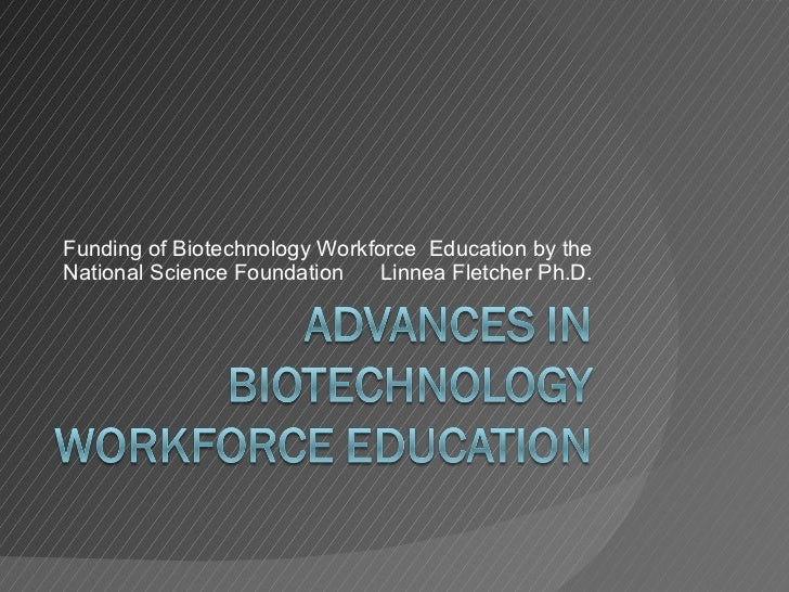Funding of Biotechnology Workforce  Education by the National Science Foundation  Linnea Fletcher Ph.D.