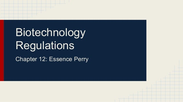Biotechnology Regulations Chapter 12: Essence Perry