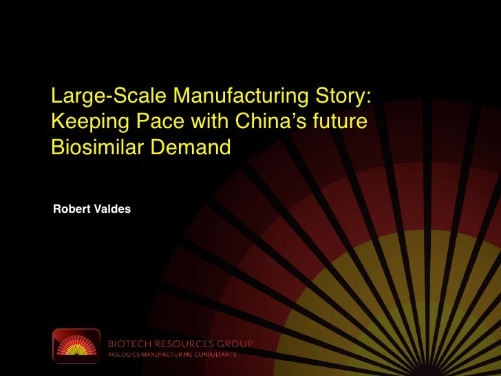 Large-Scale Manufacturing Story:Keeping Pace with China's futureBiosimilar DemandRobert Valdes
